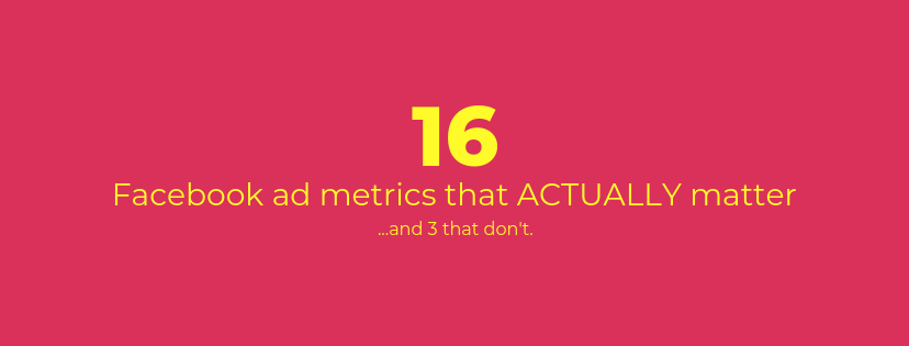16 Facebook Ad Metrics That Actually Matter (and 3 That Don't)