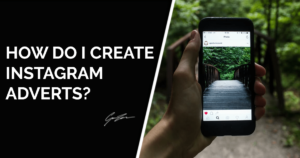 How Do I Create Instagram adverts?