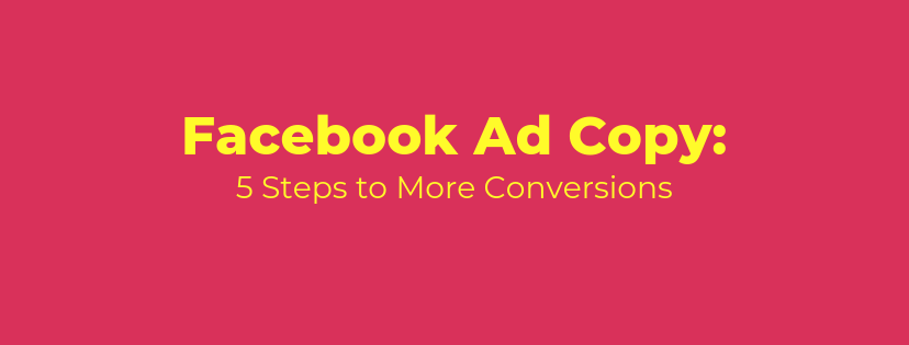 Facebook Ad Copy: 5 Steps to More Conversions