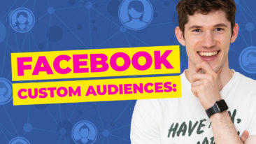 Facebook Custom Audiences: What Are They And How Do You Use Them?