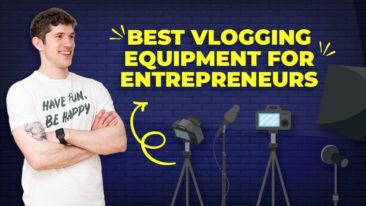 The Entrepreneur's Guide To Vlogging: The Best Vlogging Equipment For Entrepreneurs